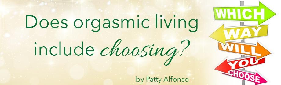 Does Orgasmic Living include Choosing?