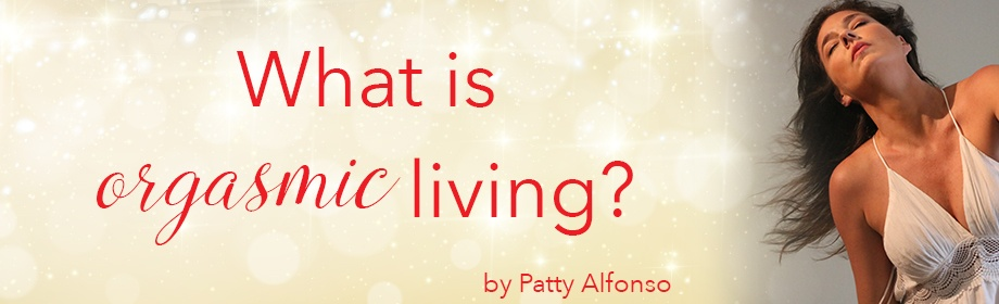 What is Orgasmic Living?