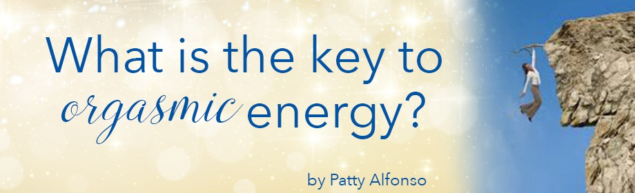 key to orgasmic energy